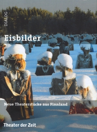 Eisbilder - Neue Theaterstücke aus Finnland